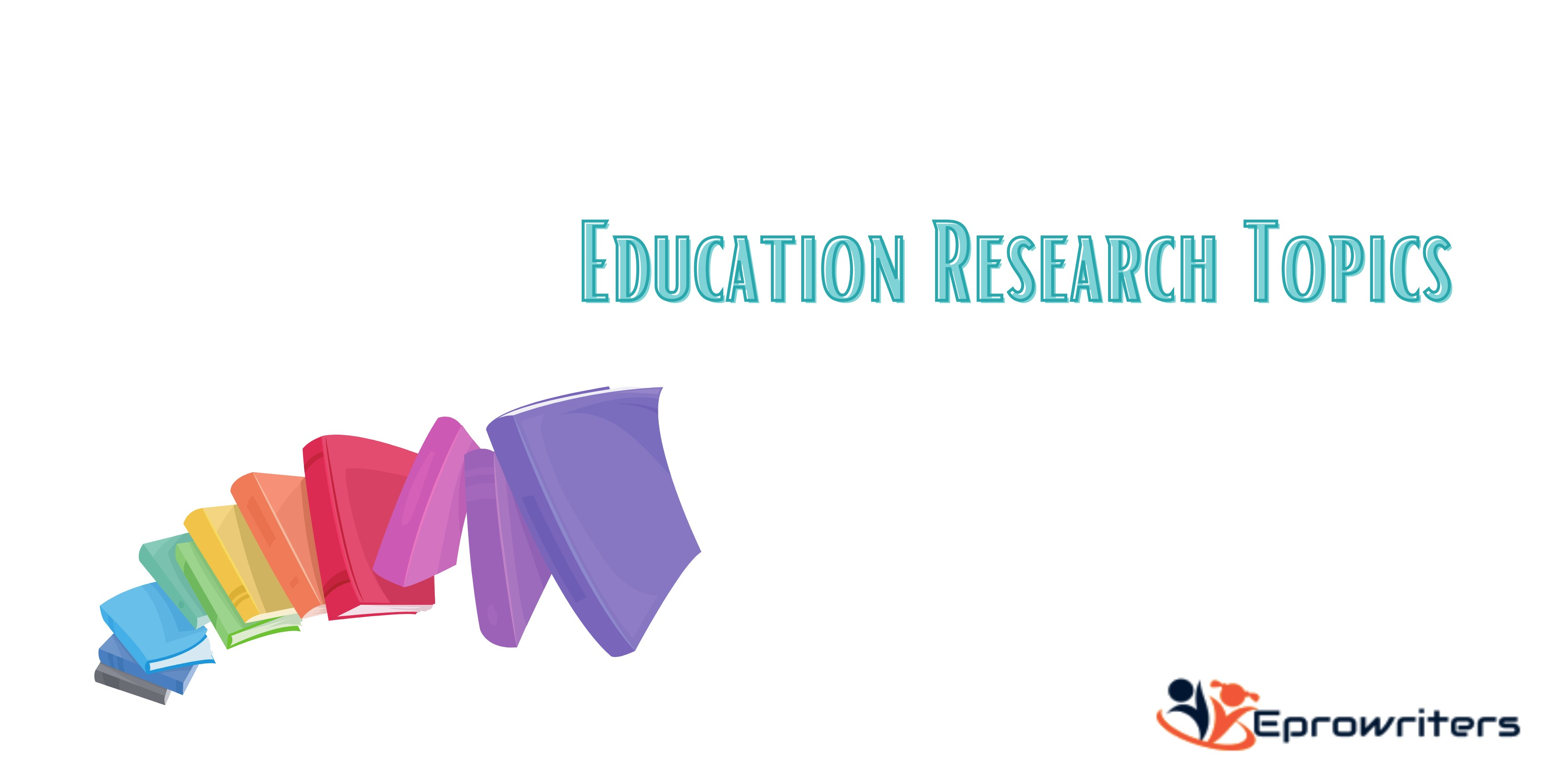 150+ Topics & Ideas for Education Research in 2021